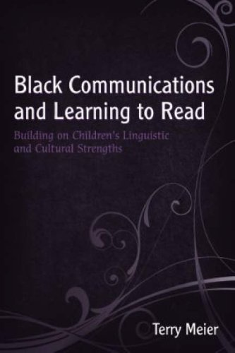 Black Communications and Learning to Read: Building on Childrens Linguistic and Cultural Strengths