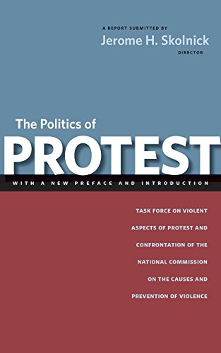 The Politics of Protest: Task Force on Violent Aspects of Protest and Confrontation of the National Commission on the Causes and Prevention of Violence (2nd Revised edition)