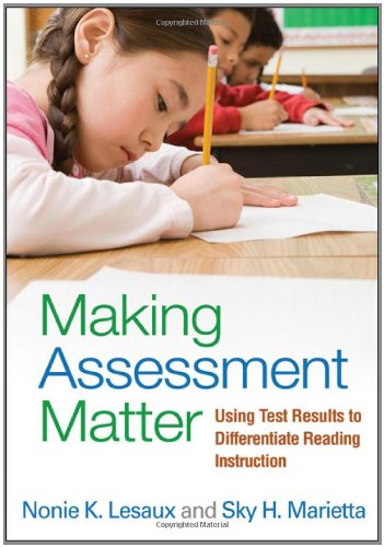 Making Assessment Matter: Using Test Results to Differentiate Reading Instruction
