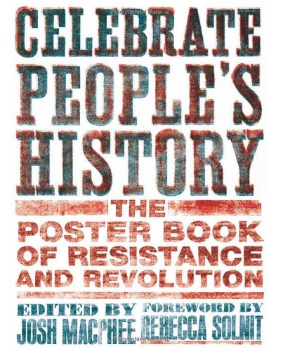 Celebrate Peoples History: The Poster Book of Resistance and Revolution