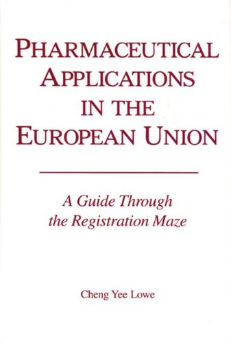 Pharmacetical Applications in the European Union: A Guide through the Registration Maze: A Guide through the Registration Maze