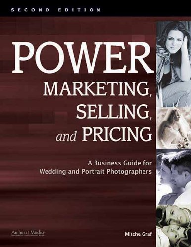 Power Marketing' Selling and Pricing: A Business Guide for Wedding and Portrait Photographers (2nd)