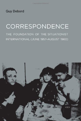Correspondence: The Foundation of the Situationist International (June 1957 - August 1960)