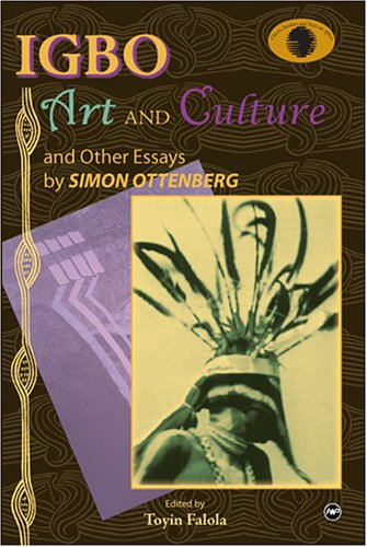 Igbo Art and Culture: And Other Essays (Classic Authors and Texts on Africa)