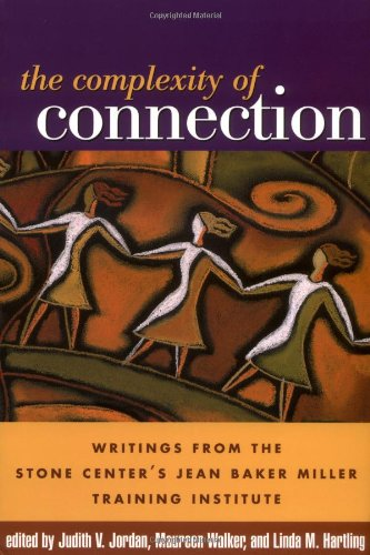 The Complexity of Connection: Writings from the Stone Centers Jean Baker Miller Training Institute