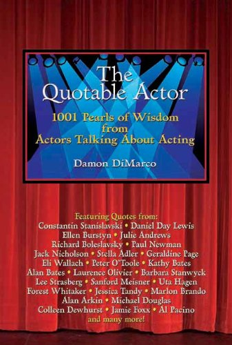 Quotable Actor' The: 1001 Pearls of Wisdom from Actors Talking About Acting