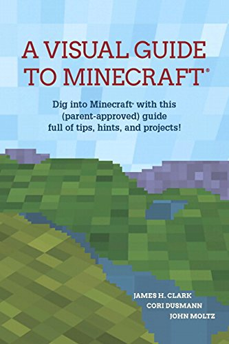 The Visual Guide to Minecraft: Dig into Minecraft with This (Parent-Approved) Guide Full of Tips Hints and Projects