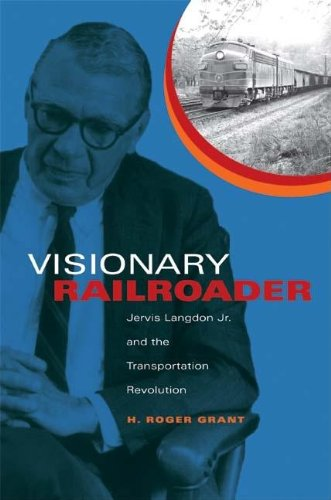 Visionary Railroader: Jervis Langdon Jr. and the Transportation Revolution