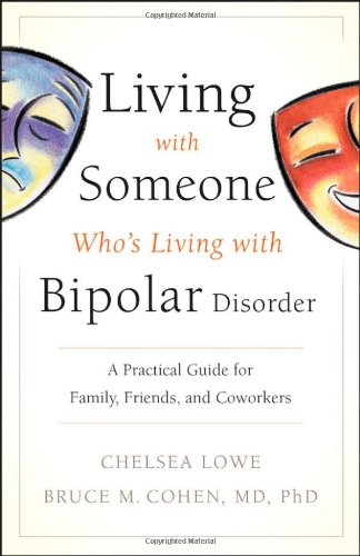 Living With Someone Whos Living With Bipolar Disorder: A Practical Guide for Family' Friends' and Coworkers