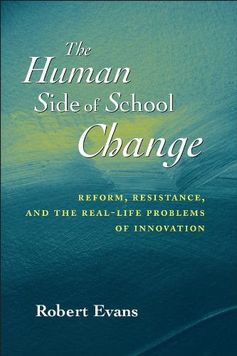 The Human Side of School Change: Reform' Resistance and the Real-life Problems of Innovation