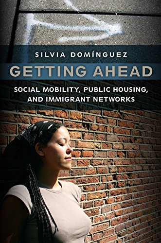 Getting Ahead: Social Mobility' Public Housing' and Immigrant Networks