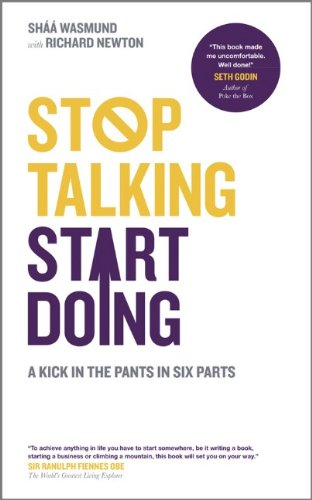Stop Talking' Start Doing: : A Kick in the Pants in Six Parts