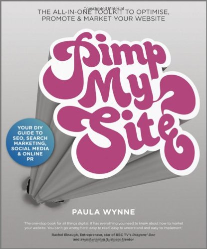 Pimp My Site: The DIY Guide to SEO' Search Marketing' Social Media and Online PR
