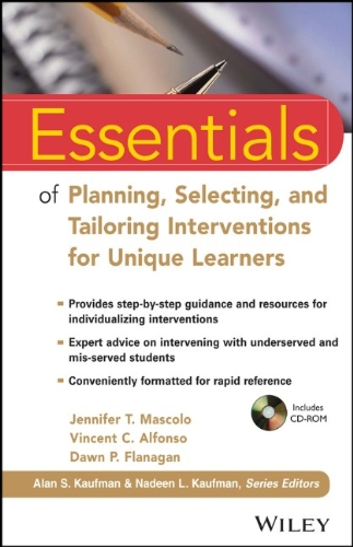 Essentials of Planning' Selecting' and Tailoring Interventions for Unique Learners (Essentials of Psychological Assessment)