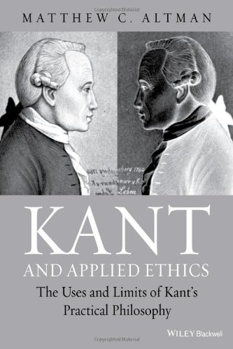 Kant and Applied Ethics: The Uses and Limits of Kants Practical Philosophy