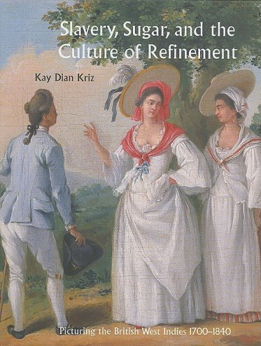 Slavery, Sugar, and the Culture of Refinement: Picturing the British West Indies, 1700-1840