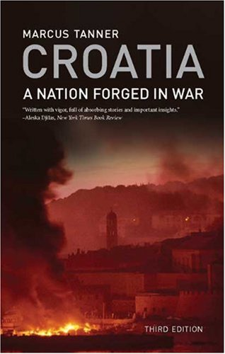 Croatia: A Nation Forged in War (3rd Revised edition)