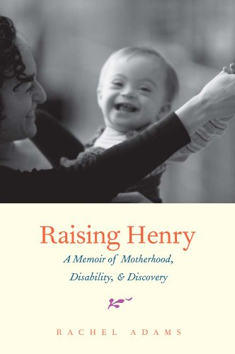 Raising Henry: A Memoir of Motherhood Disability and Discovery