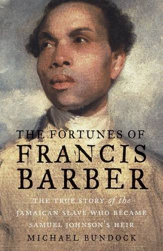 The Fortunes of Francis Barber – The True Story of the Jamaican Slave Who Became Samuel Johnson's Heir