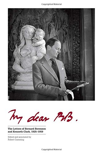 My Dear BB . . . – The Letters of Bernard Berenson and Kenneth Clark, 1925?1959