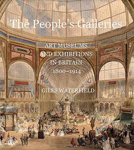 The People`s Galleries – Art Museums and Exhibitions in Britain, 1800?1914
