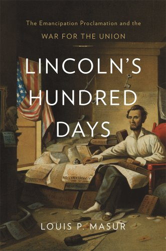 Lincolns Hundred Days: The Emancipation Proclamation and the War for the Union
