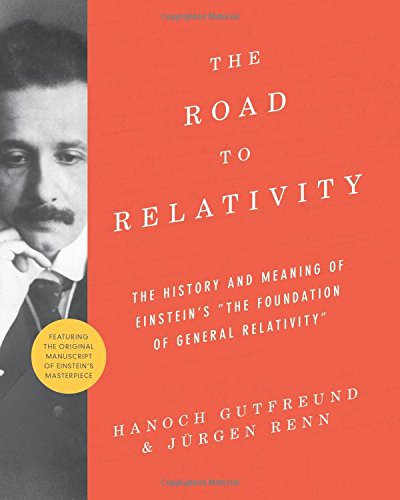 The Road to Relativity – The History and Meaning of Einstein?s ?The Foundation of General Relativity?